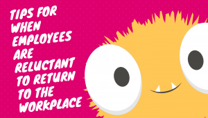 Tips for when an employee is reluctant to return to work