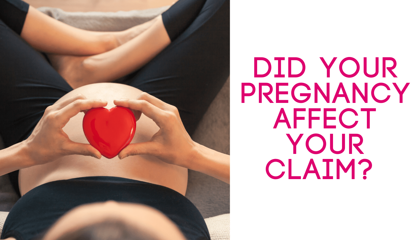 Did your pregnancy affect your claim?
