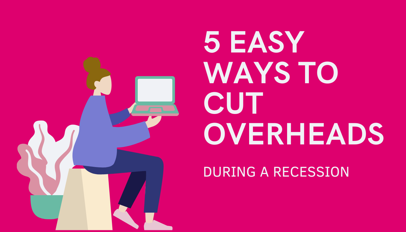 5 easy ways to cut overheads during a recession