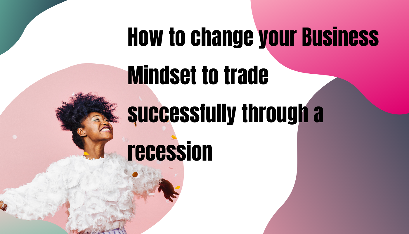 How to change your Mindset to trade through a recession