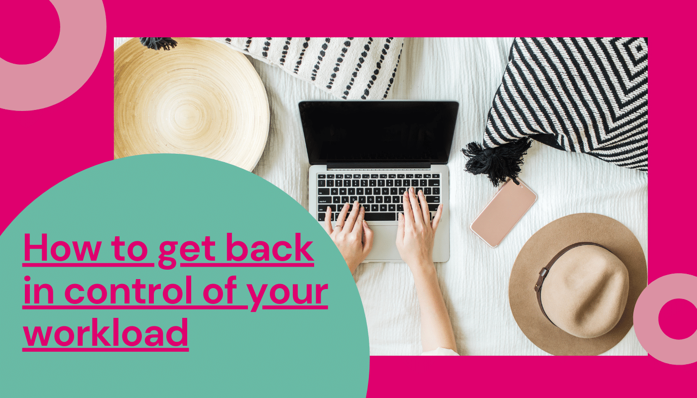 How to get back in control of your workload