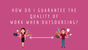 How do I guarantee the quality of work when outsourcing?