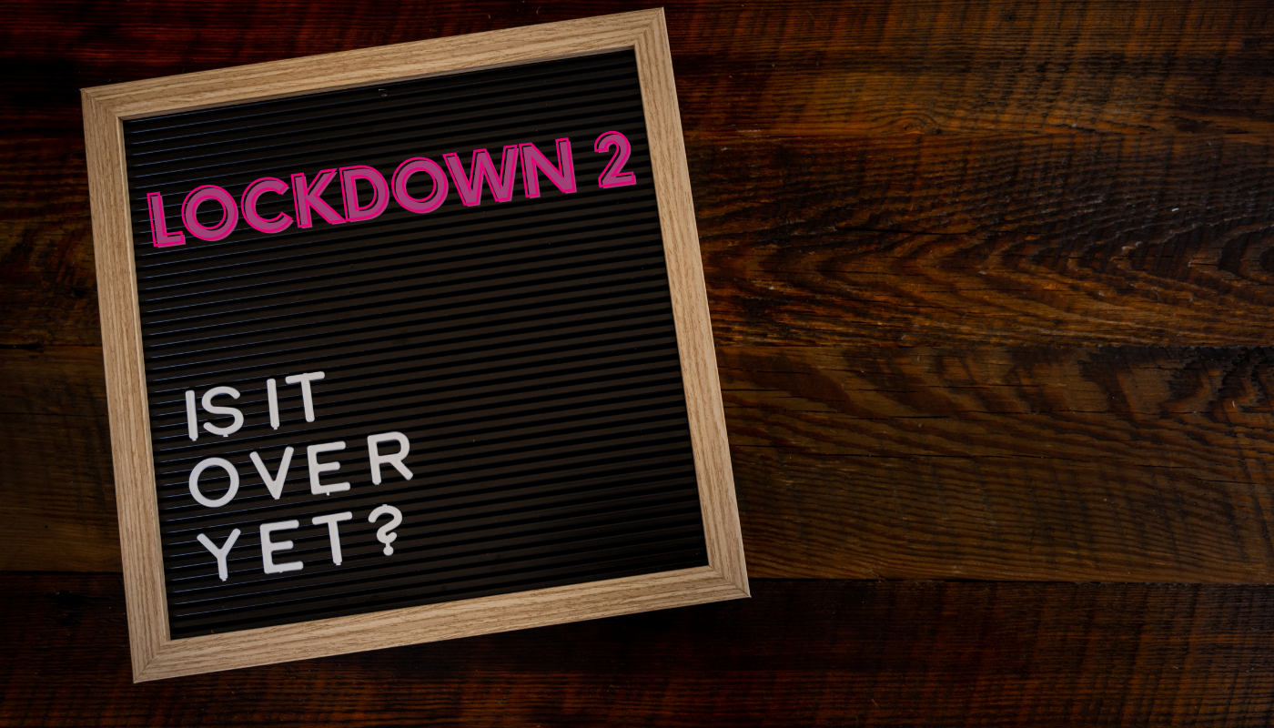 Lockdown 2 - is it over yet?