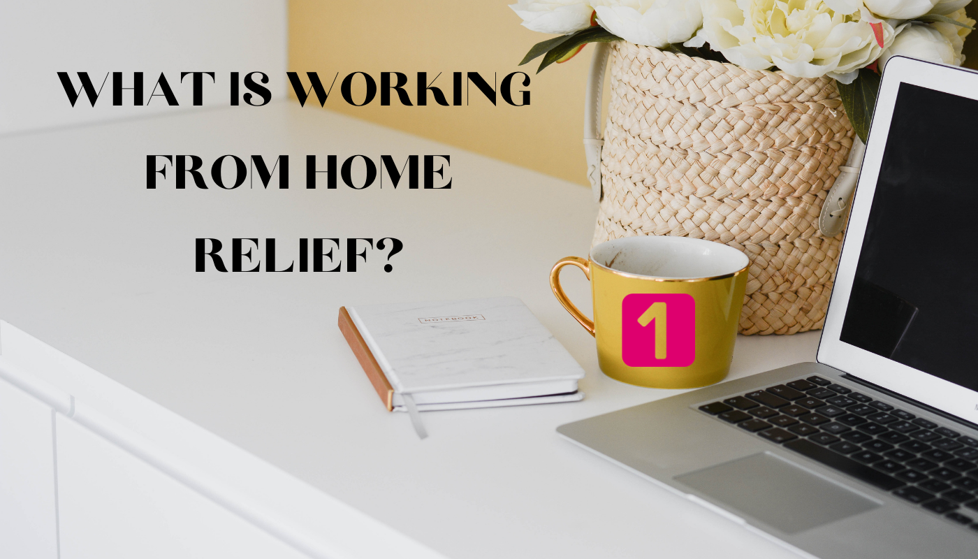 What is working from home relief?