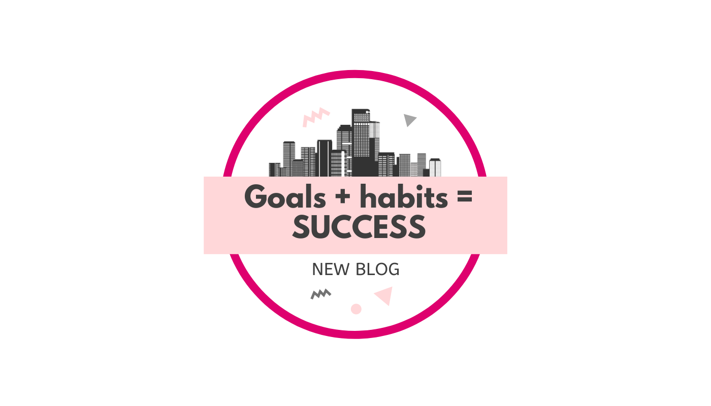 Goals + habits = SUCCESS