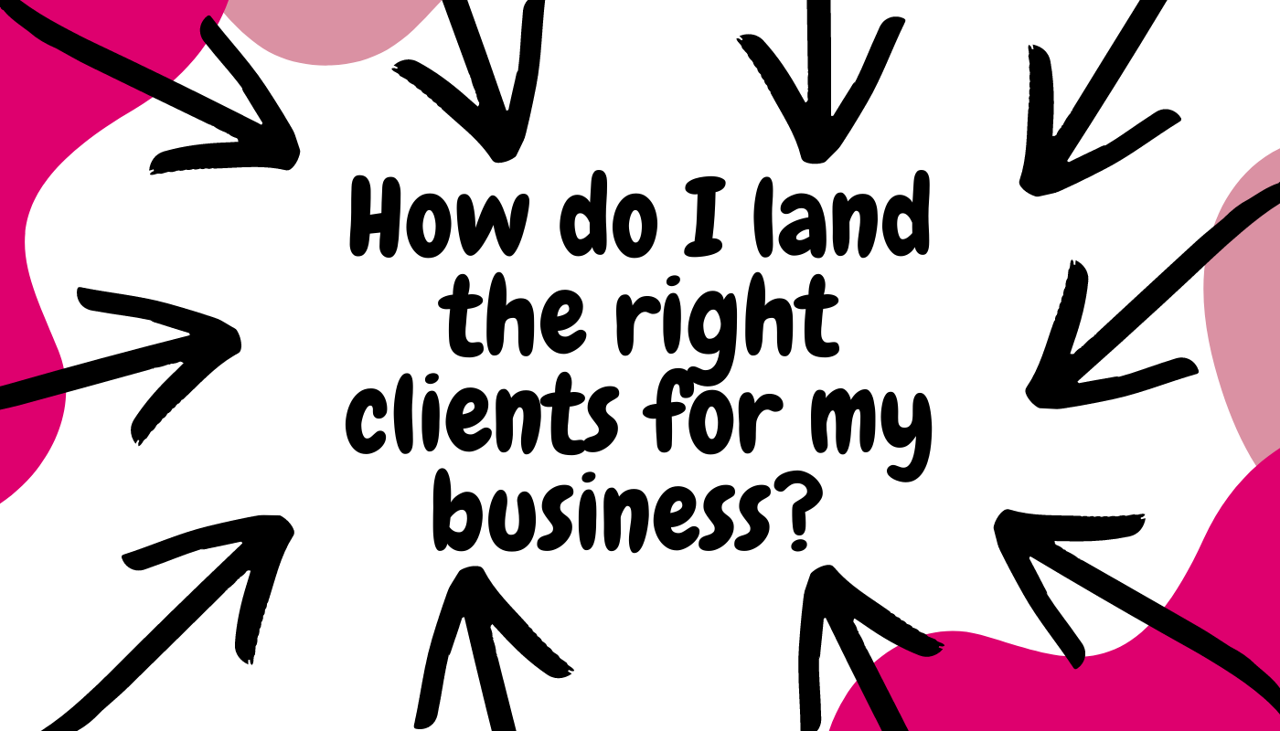 How do I land the right clients for my business?