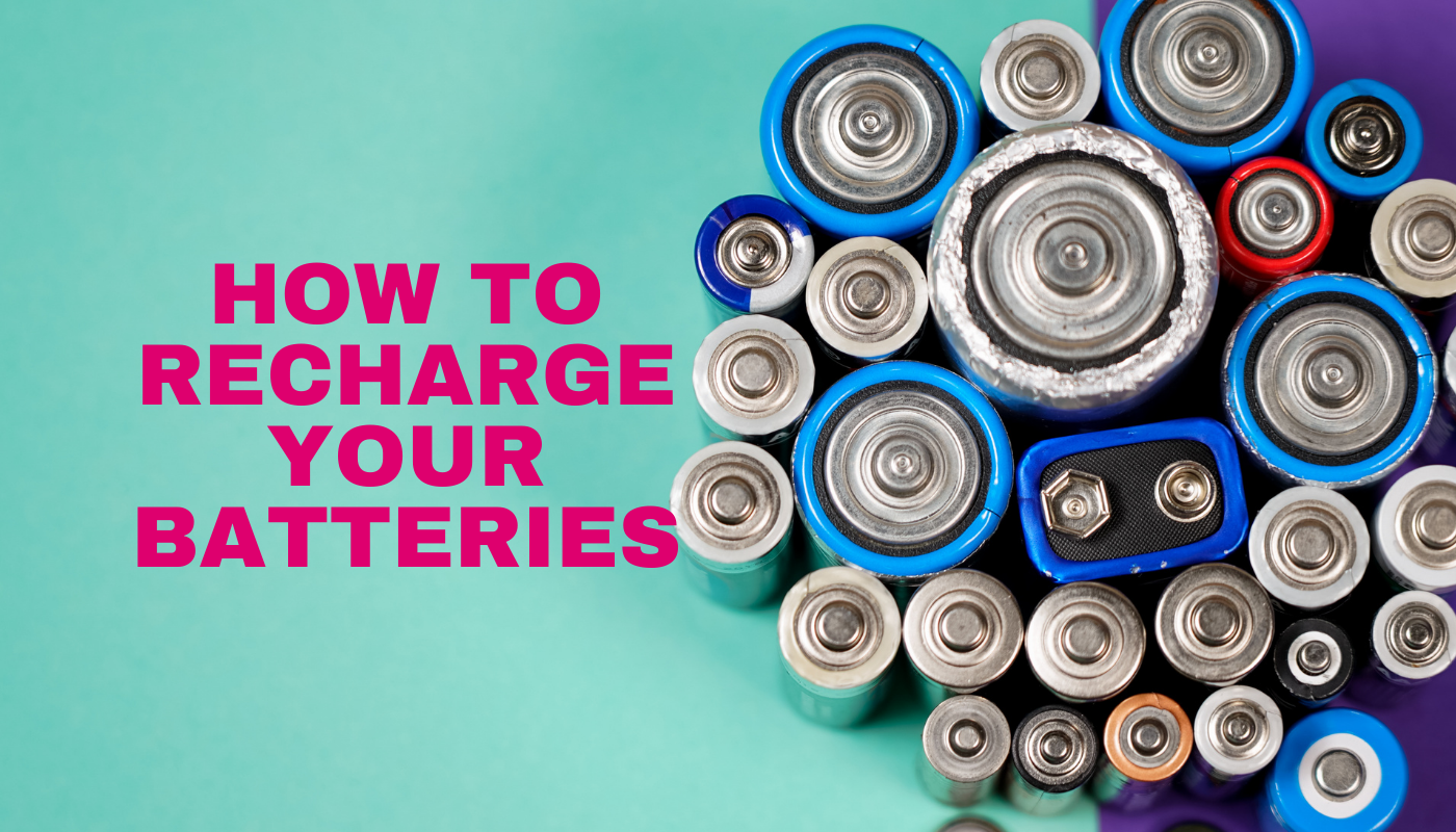 How to recharge your batteries
