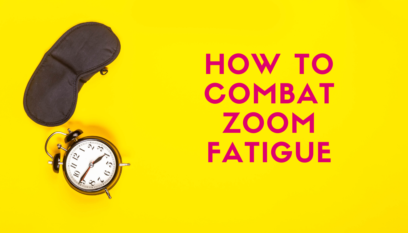 How to combat Zoom Fatigue!