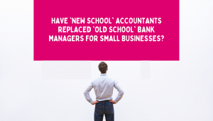 'New school' accountants have replaced 'old school' bank managers for small businesses - blog