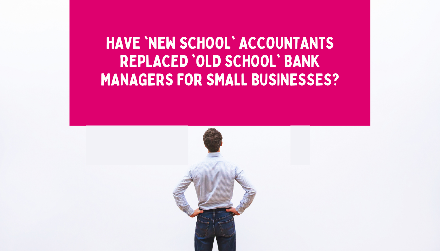 Have 'New school' accountants replaced 'old school' bank managers?