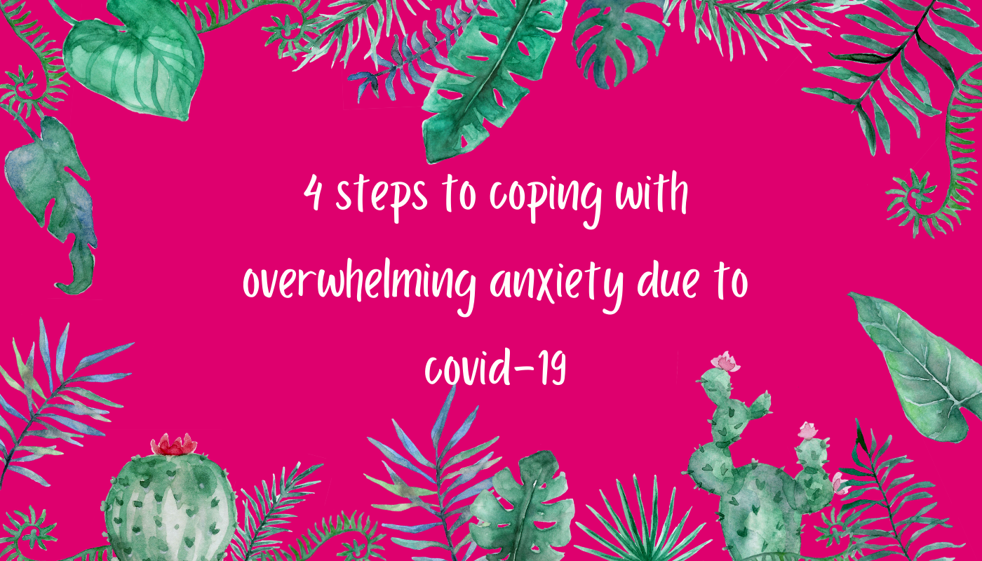 4 steps to coping with overwhelming anxiety due to the coronavirus
