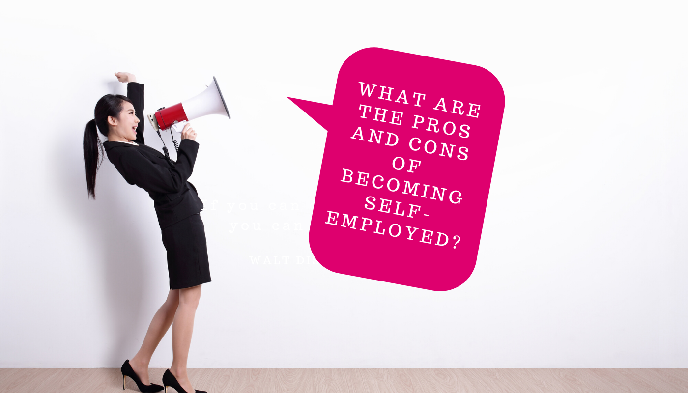 What are the pros and cons of becoming self-employed?