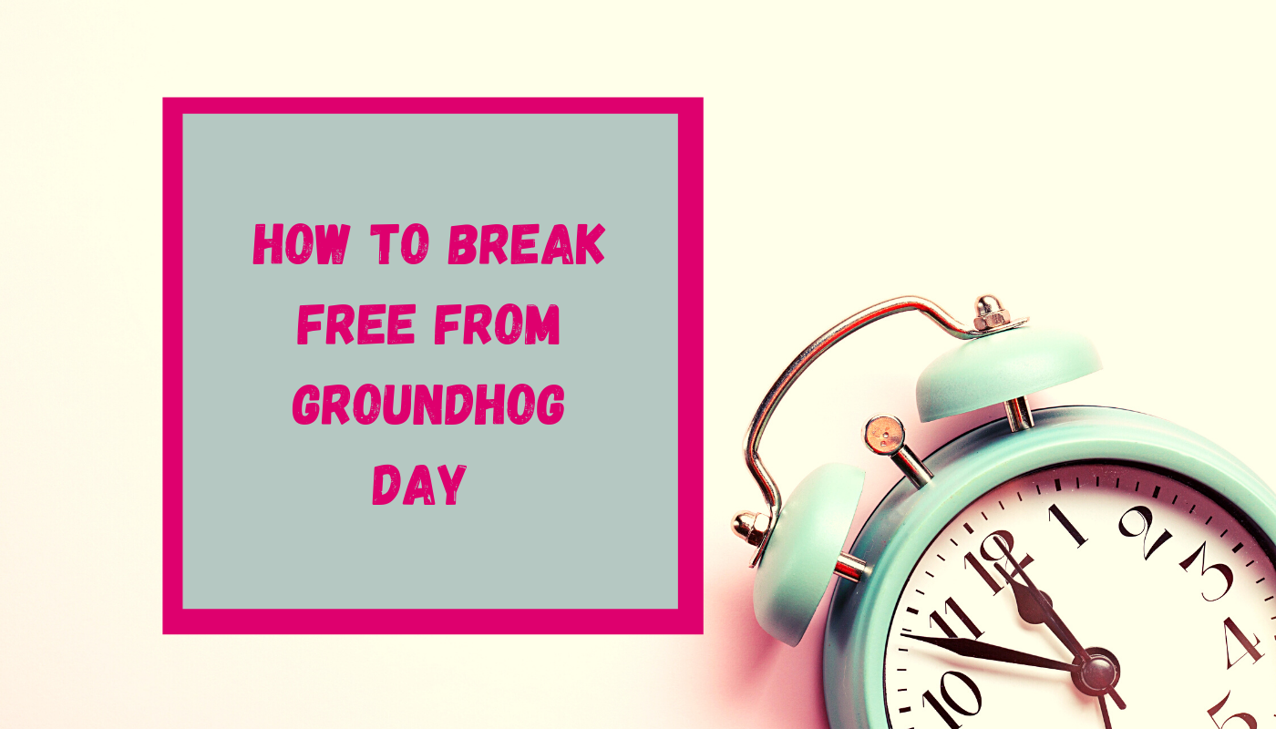 How to break free from the 'Groundhog Day Effect'