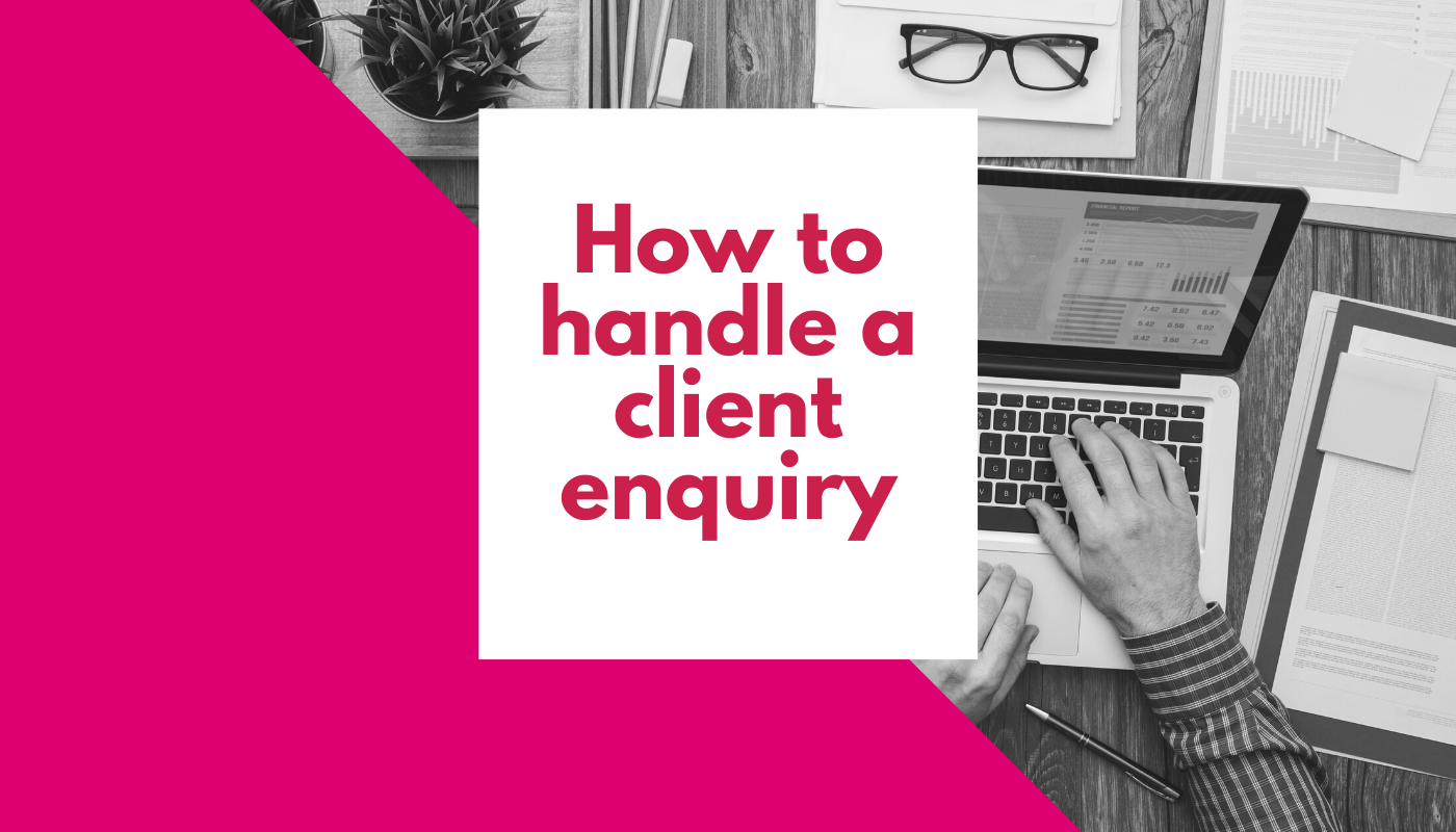 How to handle a client enquiry: the 4 step-guide