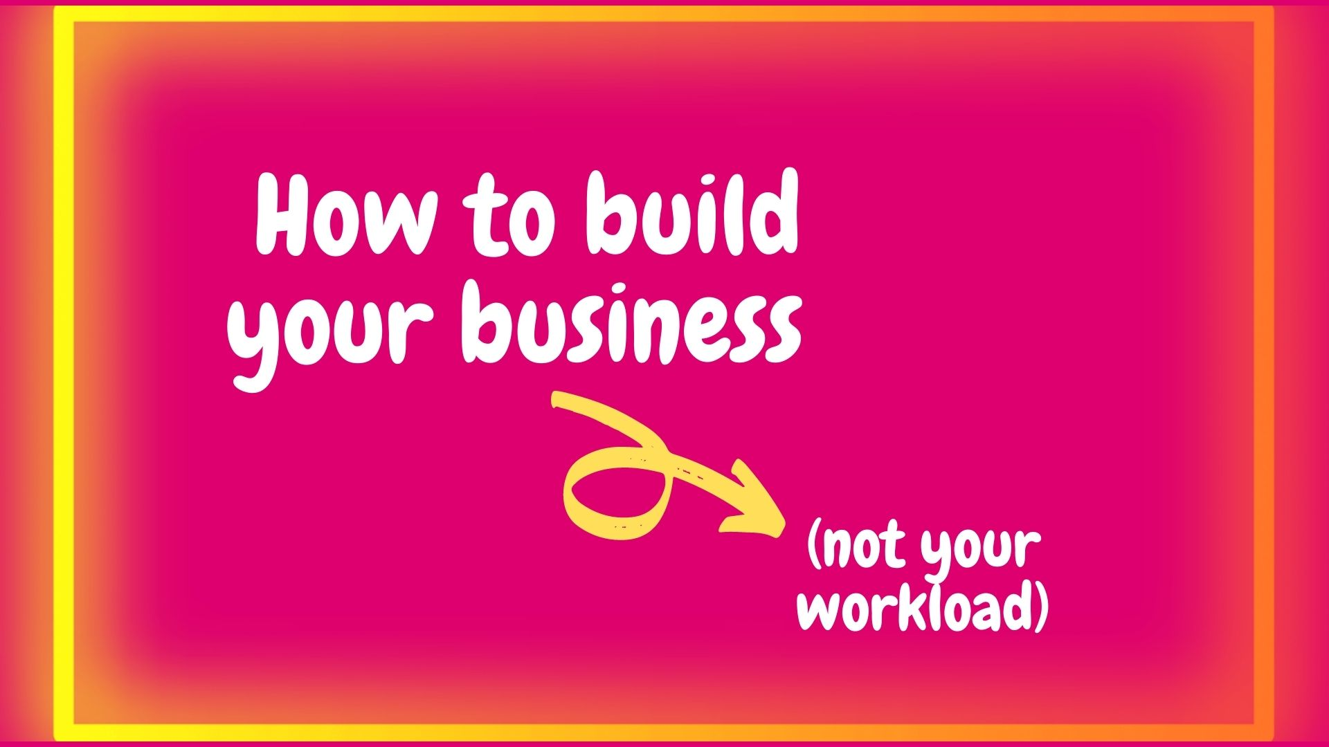 How to build your business (not your workload)