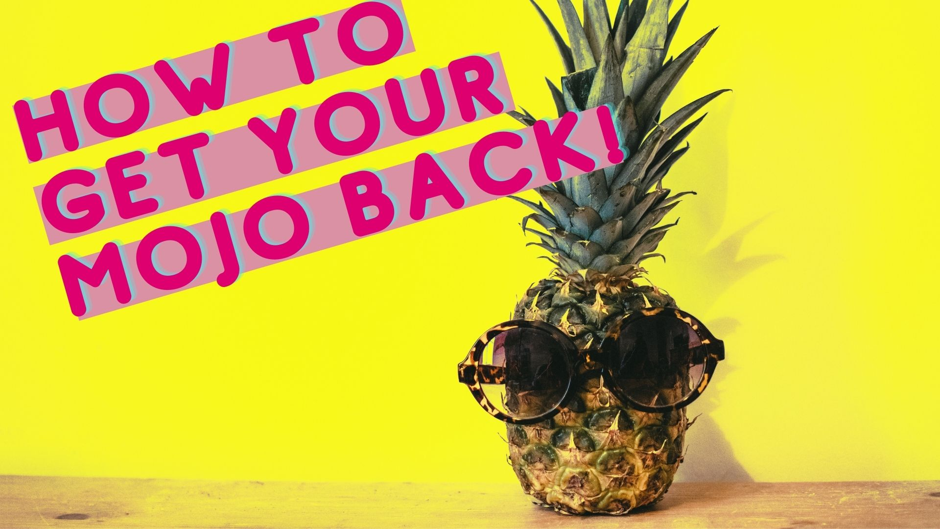 How to get your mojo back